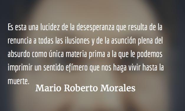 La pesadilla como lucidez. Mario Roberto Morales.