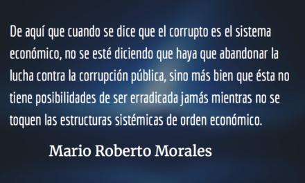 Ir de la corrupción a su causa. Mario Roberto Morales.