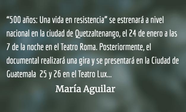 500 años: Una vida en resistencia. María Aguilar.