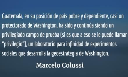 Guatemala: laboratorio de pruebas para Estados Unidos. Marcelo Colussi.