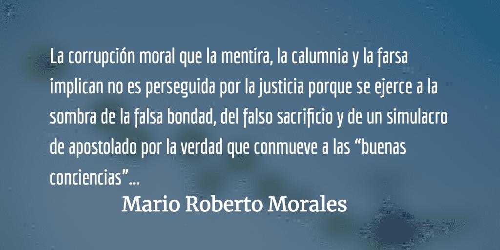Mentira, calumnia y farsa. Mario Roberto Morales.