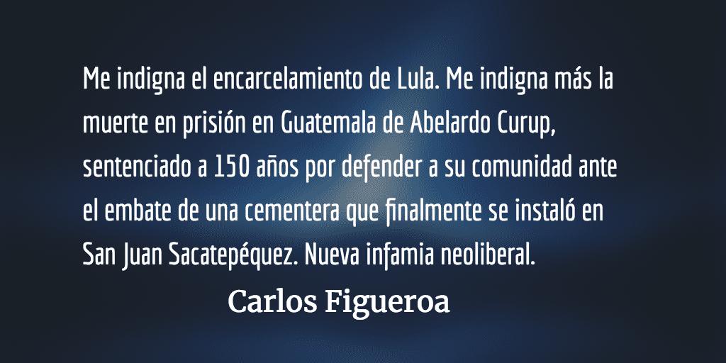 Lula, las infamias del neoliberalismo. Carlos Figueroa Ibarra.