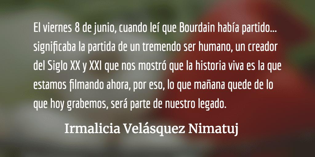 La historia y Anthony Bourdain. Irmalicia Velásquez Nimatuj.