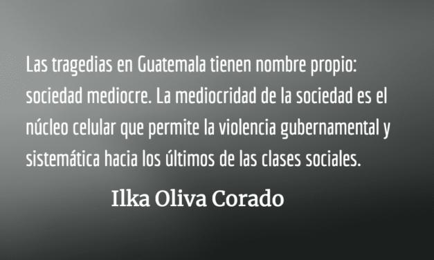 Lamayor tragedia de Guatemala es su sociedad mediocre. Ilka Oliva Corado.