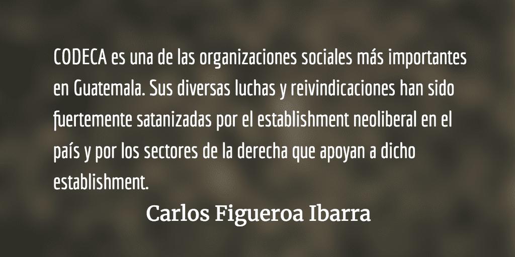 La campaña de exterminio contra CODECA. Carlos Figueroa Ibarra.