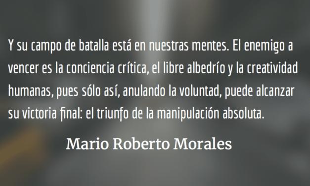 LA GUERRA SIN FIN – ¿Su victoria? El control absoluto de la mente humana. Mario Roberto Morales.