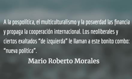"""Pospolítica y """"nueva política"""". Mario Roberto Morales."""