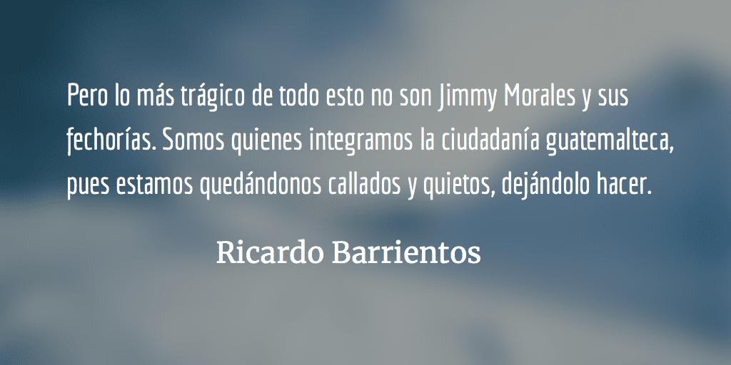 Jimmy Morales, enemigo de Guatemala. Ricardo Barrientos.