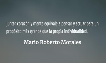 Pensar sin sentir y sentir sin pensar. Mario Roberto Morales.