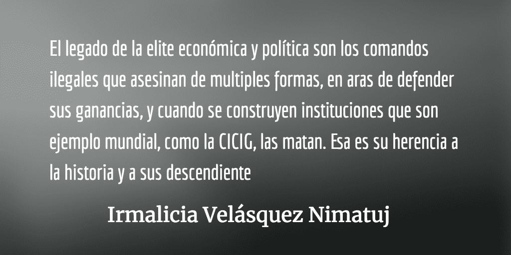 Destruir a la CICIG, negando visas de trabajo. Irmalicia Velásquez Nimatuj.