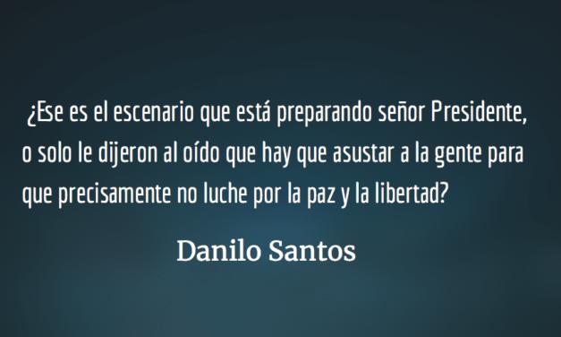 Mentiras, amenazas y grandilocuencias presidenciales. Danilo Santos.