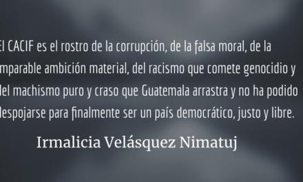 El verdadero rostro del CACIF. Irmalicia Velásquez Nimatuj.