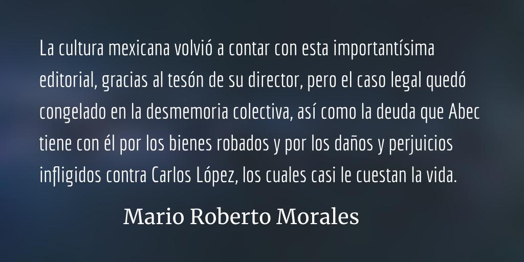 Muerte y resurrección de la Editorial Praxis. Mario Roberto Morales.