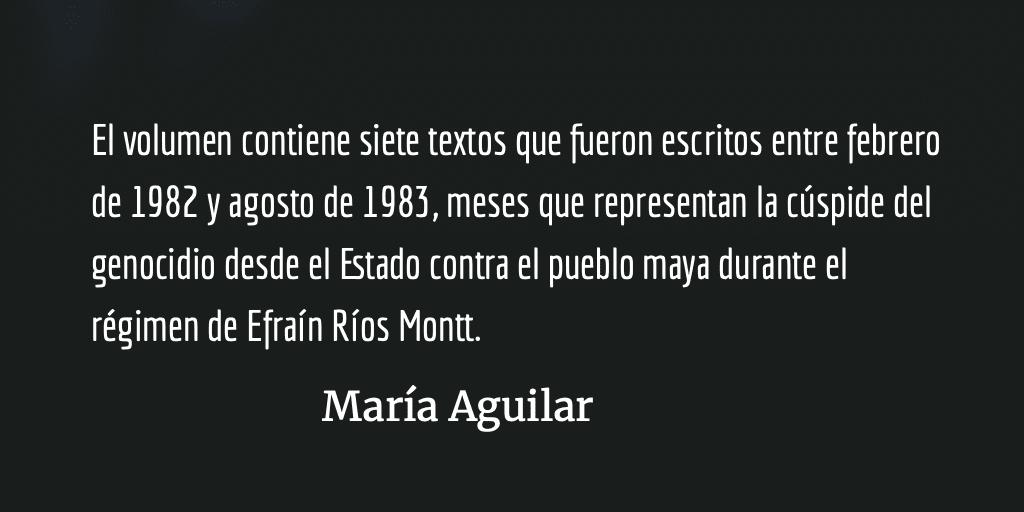 Las lógicas del genocidio guatemalteco: Una mirada etnográfica desde la fe y revolución. María Aguilar.