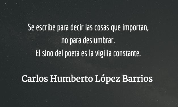 Carlos Humberto López Barrios, orfebre supremo de la palabra, persiste ante el exilio, la ingratitud y las demoliciones