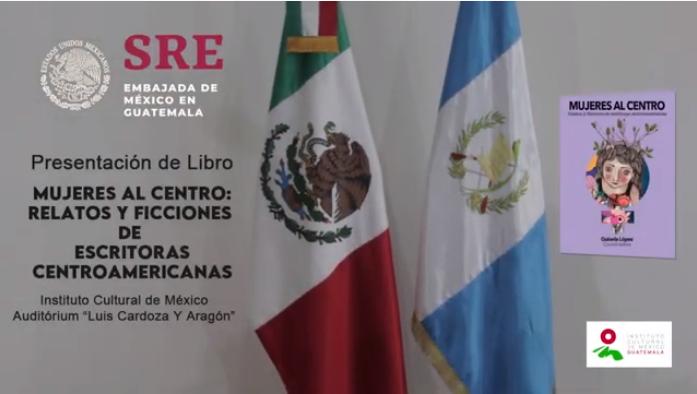 Mujeres al centro: relatos y ficciones de escritoras centroamericanas coordinado por la Dra. Guisela López